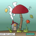 Eine bunte Illustration von einem kleinen Haus, aus dem Schornstein kommt Rauch, steht unter einem großen Pilz. Herbstblätter fallen. Es wird gemütlich.
